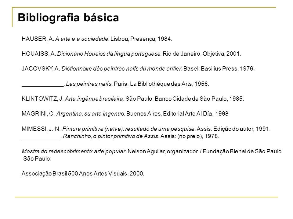 Bibliografia básica HAUSER, A. A arte e a sociedade. Lisboa, Presença, 1984. HOUAISS, A. Dicionário Houaiss da língua portuguesa. Rio de Janeiro, Obje