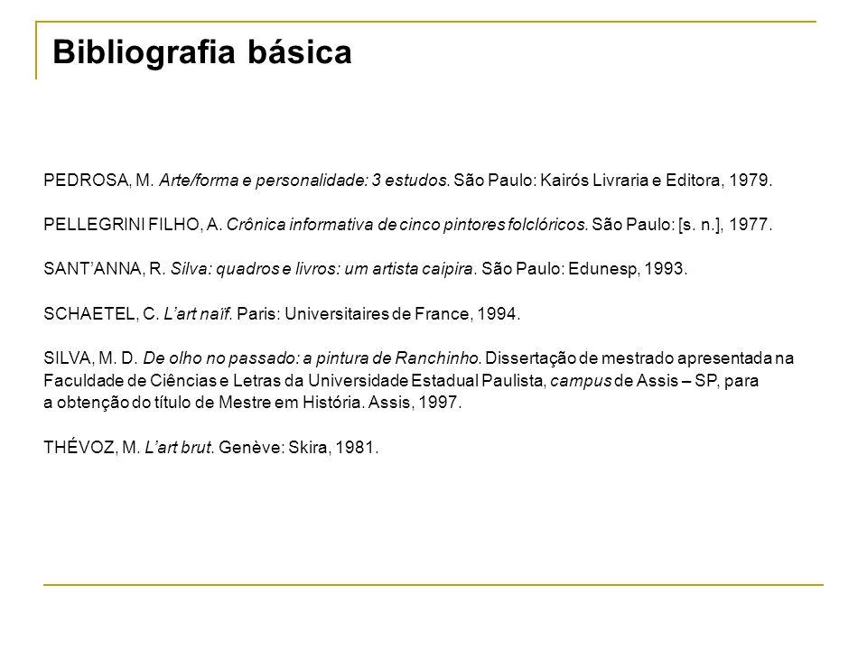 Bibliografia básica PEDROSA, M. Arte/forma e personalidade: 3 estudos. São Paulo: Kairós Livraria e Editora, 1979. PELLEGRINI FILHO, A. Crônica inform