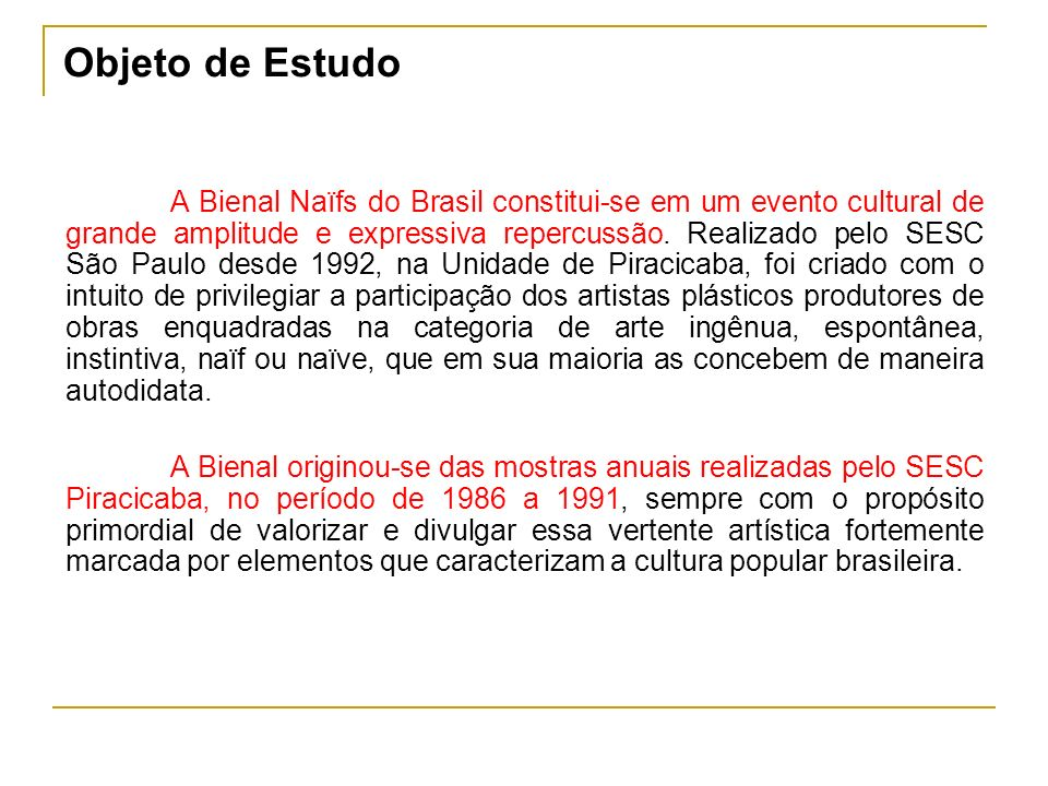 A Bienal Naïfs do Brasil constitui-se em um evento cultural de grande amplitude e expressiva repercussão. Realizado pelo SESC São Paulo desde 1992, na