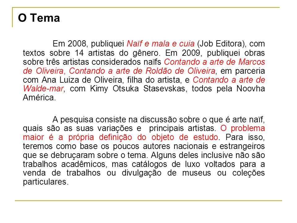 Em 2008, publiquei Naïf e mala e cuia (Job Editora), com textos sobre 14 artistas do gênero. Em 2009, publiquei obras sobre três artistas considerados