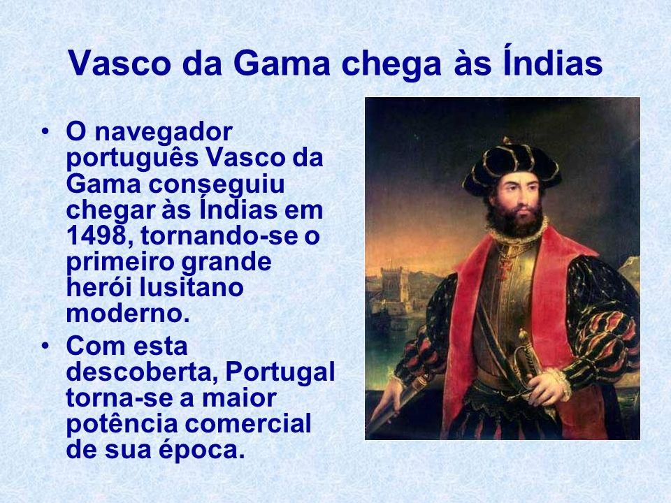 Vasco da Gama chega às Índias O navegador português Vasco da Gama conseguiu chegar às Índias em 1498, tornando-se o primeiro grande herói lusitano mod