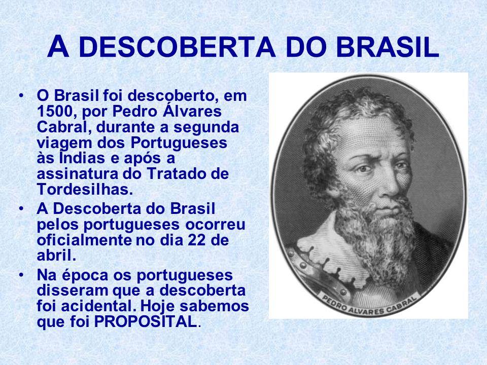 A DESCOBERTA DO BRASIL O Brasil foi descoberto, em 1500, por Pedro Álvares Cabral, durante a segunda viagem dos Portugueses às Índias e após a assinat