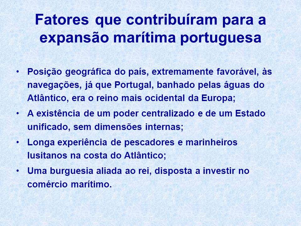 Fatores que contribuíram para a expansão marítima portuguesa Posição geográfica do país, extremamente favorável, às navegações, já que Portugal, banha