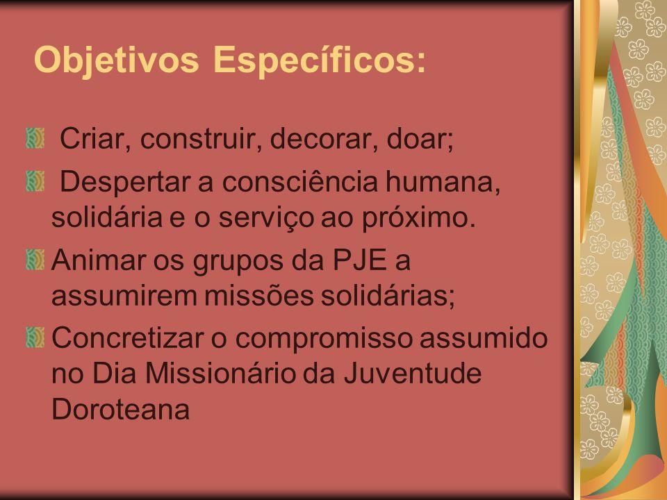 Objetivos Específicos: Criar, construir, decorar, doar; Despertar a consciência humana, solidária e o serviço ao próximo. Animar os grupos da PJE a as