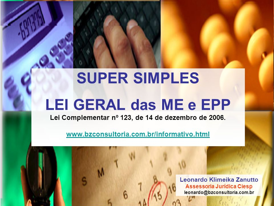 SUPER SIMPLES LEI GERAL das ME e EPP Lei Complementar nº 123, de 14 de dezembro de 2006. www.bzconsultoria.com.br/informativo.html www.bzconsultoria.c