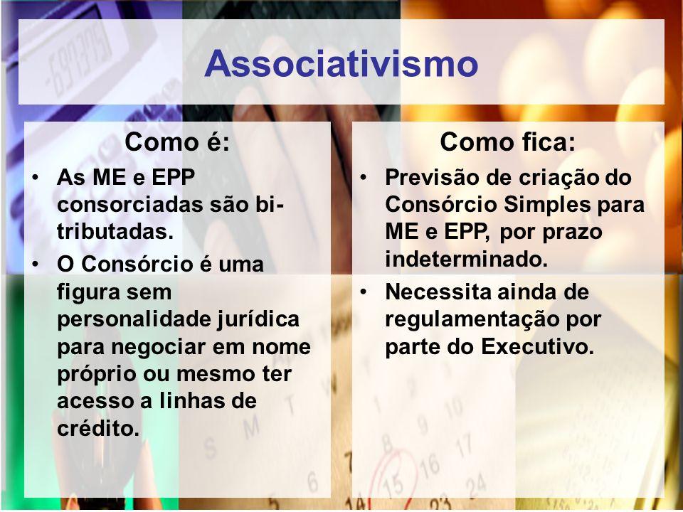 Associativismo Como é: As ME e EPP consorciadas são bi- tributadas. O Consórcio é uma figura sem personalidade jurídica para negociar em nome próprio
