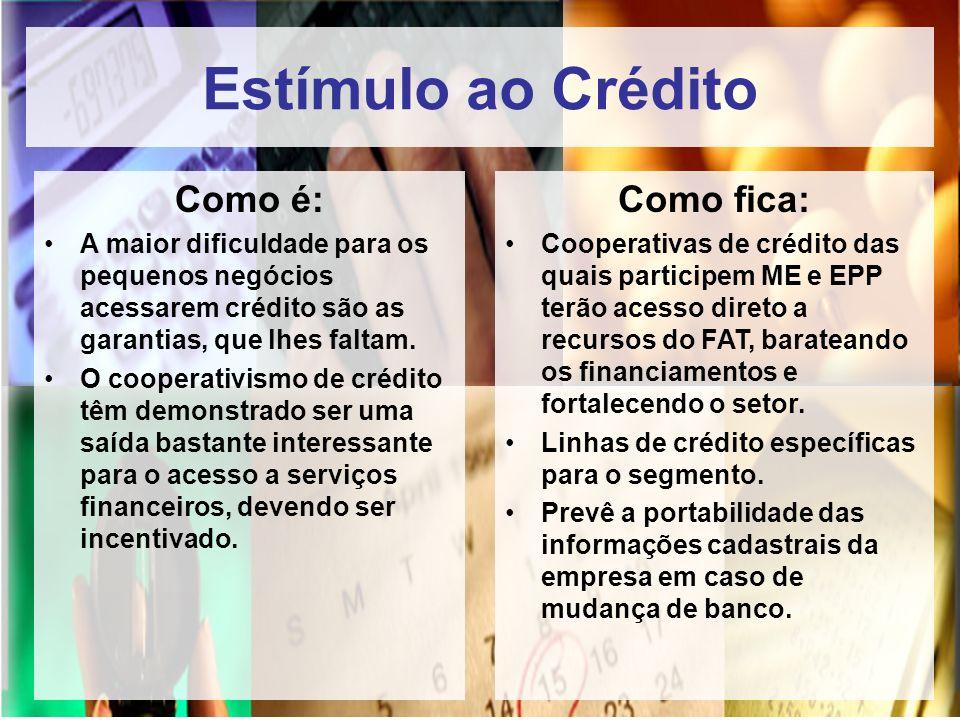 Estímulo ao Crédito Como é: A maior dificuldade para os pequenos negócios acessarem crédito são as garantias, que lhes faltam. O cooperativismo de cré