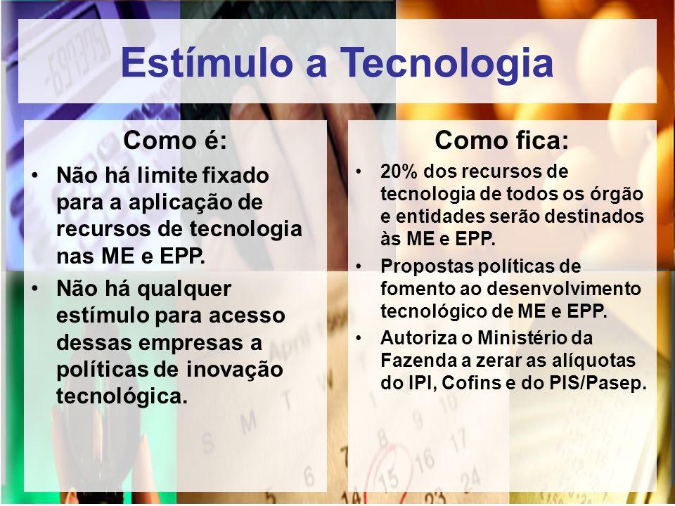 Estímulo a Tecnologia Como é: Não há limite fixado para a aplicação de recursos de tecnologia nas ME e EPP. Não há qualquer estímulo para acesso dessa