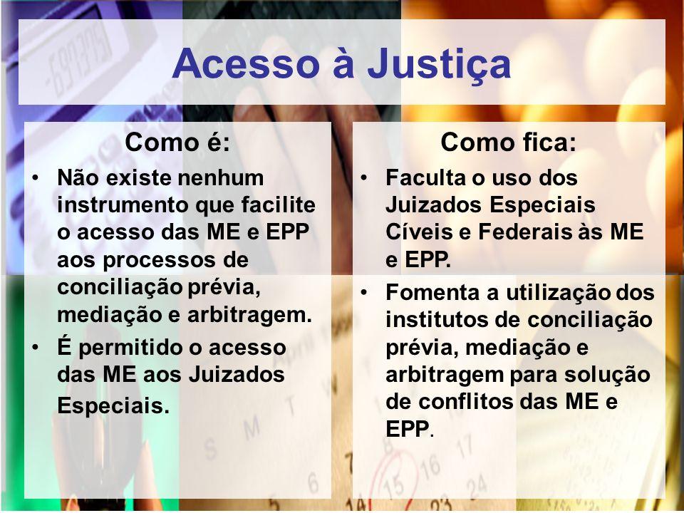 Acesso à Justiça Como é: Não existe nenhum instrumento que facilite o acesso das ME e EPP aos processos de conciliação prévia, mediação e arbitragem.
