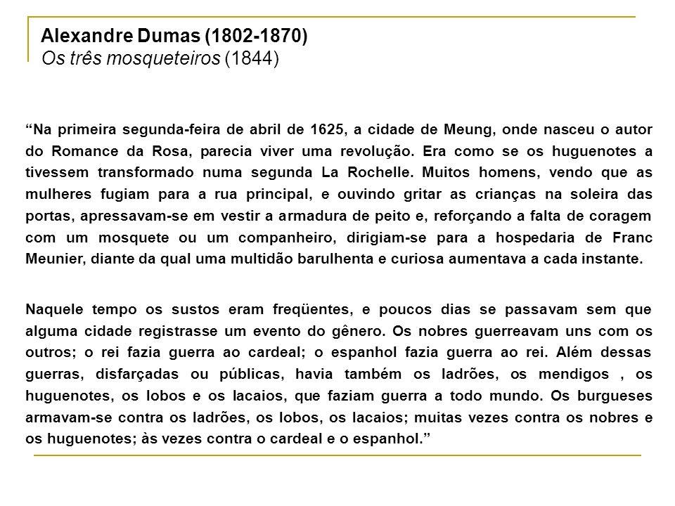 Alexandre Dumas (1802-1870) Os três mosqueteiros (1844) Na primeira segunda-feira de abril de 1625, a cidade de Meung, onde nasceu o autor do Romance