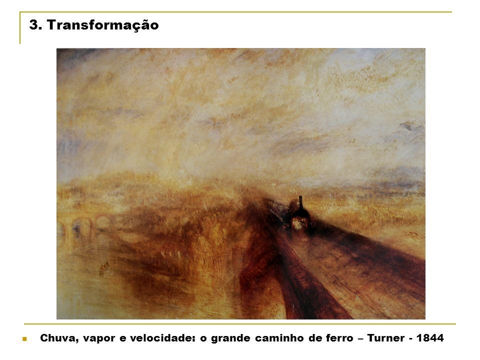 3. Transformação Chuva, vapor e velocidade: o grande caminho de ferro – Turner - 1844