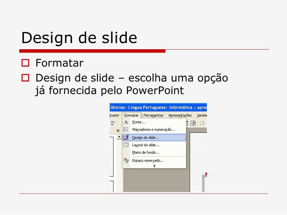 Design de slide Formatar Design de slide – escolha uma opção já fornecida pelo PowerPoint