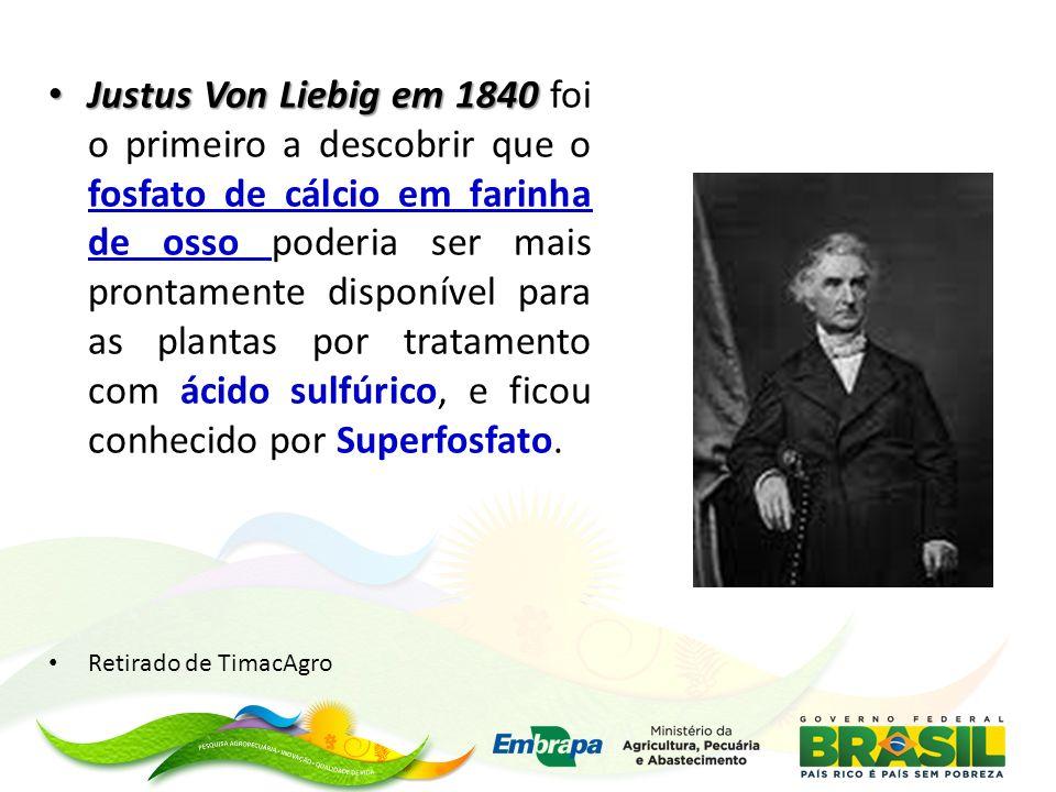 Justus Von Liebig em 1840 Justus Von Liebig em 1840 foi o primeiro a descobrir que o fosfato de cálcio em farinha de osso poderia ser mais prontamente