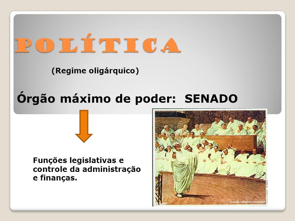 Política Órgão máximo de poder: SENADO Funções legislativas e controle da administração e finanças. (Regime oligárquico)