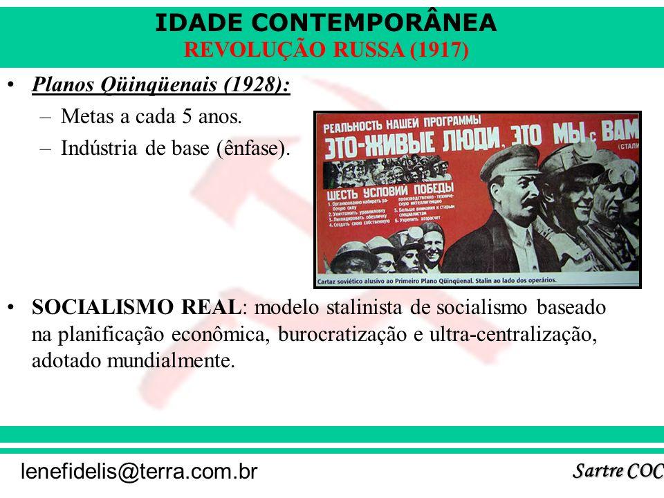 IDADE CONTEMPORÂNEA Sartre COC lenefidelis@terra.com.br REVOLUÇÃO RUSSA (1917) Controle da arte (Realismo Socialista): –Funções didáticas. –Incentivo