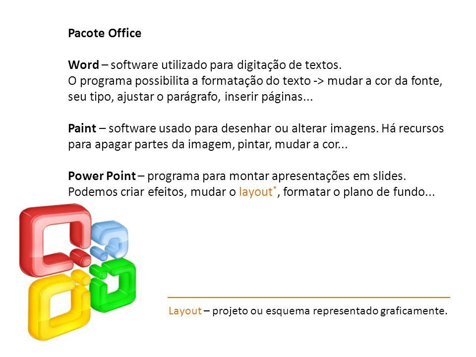 Pacote Office Word – software utilizado para digitação de textos. O programa possibilita a formatação do texto -> mudar a cor da fonte, seu tipo, ajus