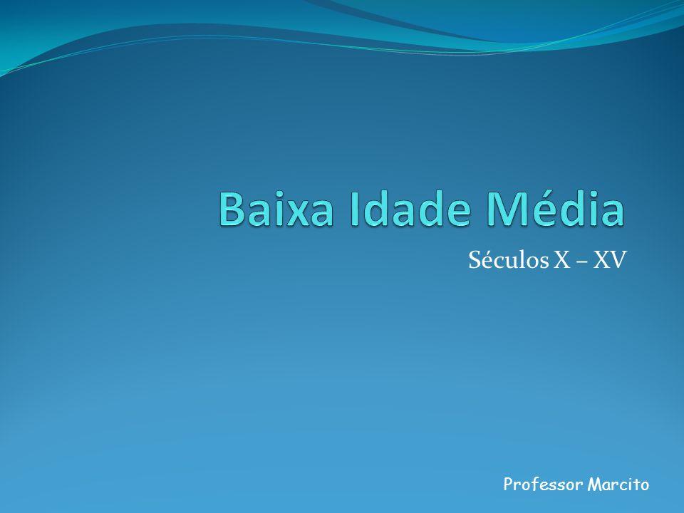Séculos X – XV Professor Marcito