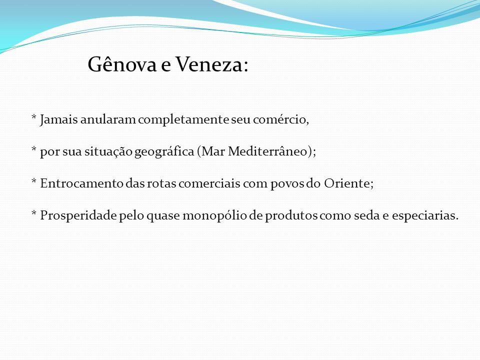 Gênova e Veneza: * Jamais anularam completamente seu comércio, * por sua situação geográfica (Mar Mediterrâneo); * Entrocamento das rotas comerciais c