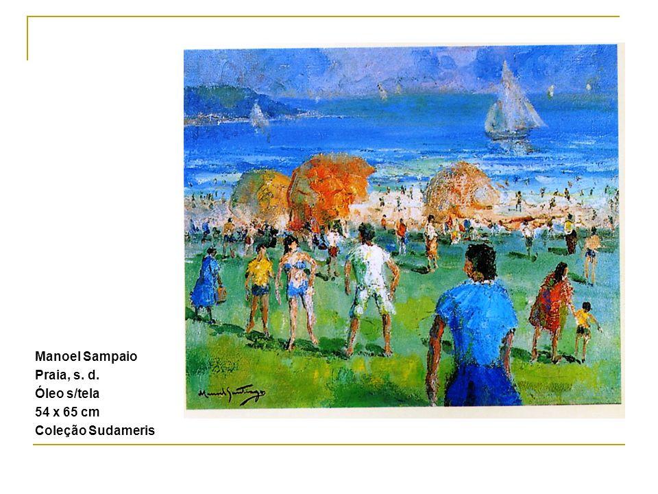 Manoel Sampaio Praia, s. d. Óleo s/tela 54 x 65 cm Coleção Sudameris