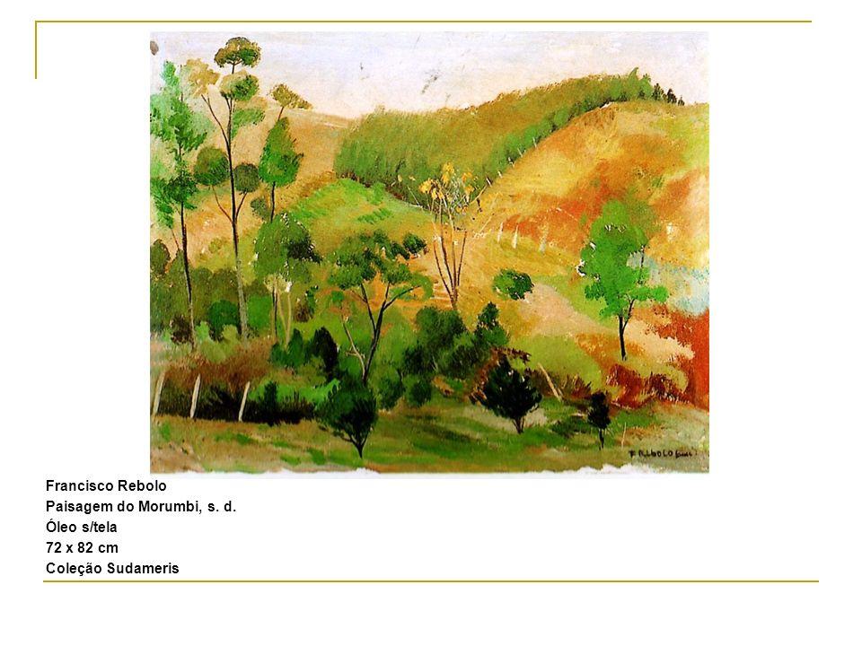 Francisco Rebolo Paisagem do Morumbi, s. d. Óleo s/tela 72 x 82 cm Coleção Sudameris