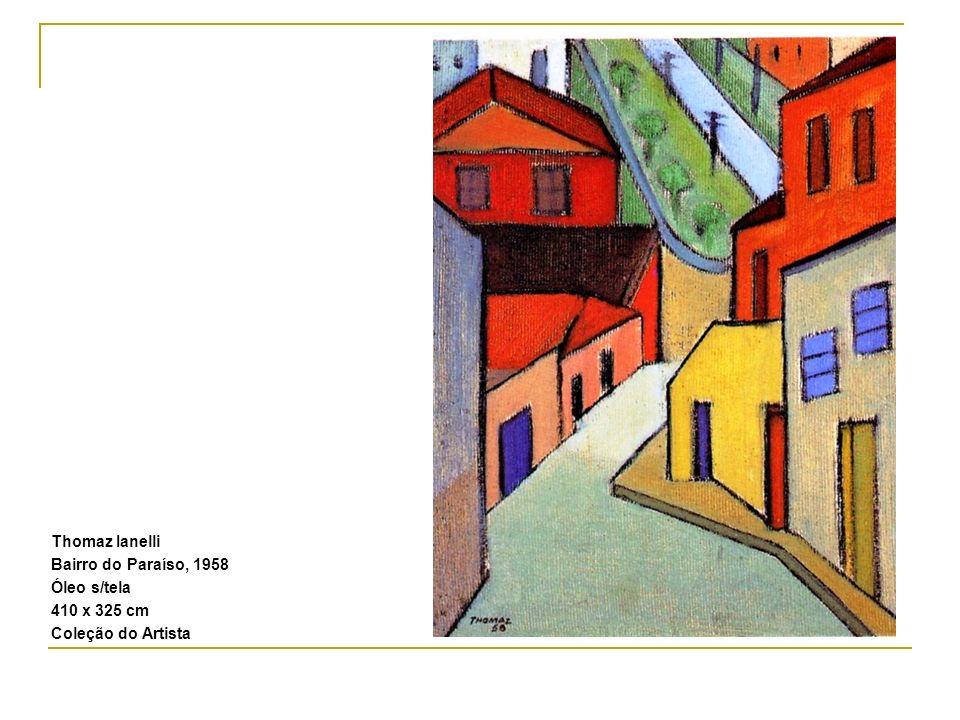 Thomaz Ianelli Bairro do Paraíso, 1958 Óleo s/tela 410 x 325 cm Coleção do Artista