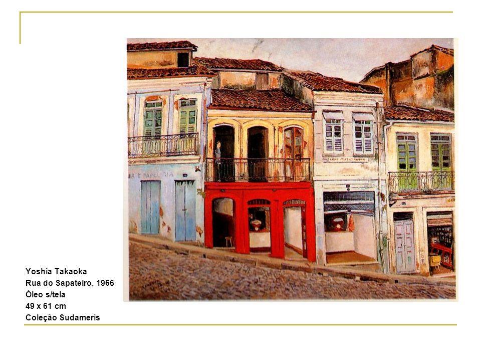 Yoshia Takaoka Rua do Sapateiro, 1966 Óleo s/tela 49 x 61 cm Coleção Sudameris