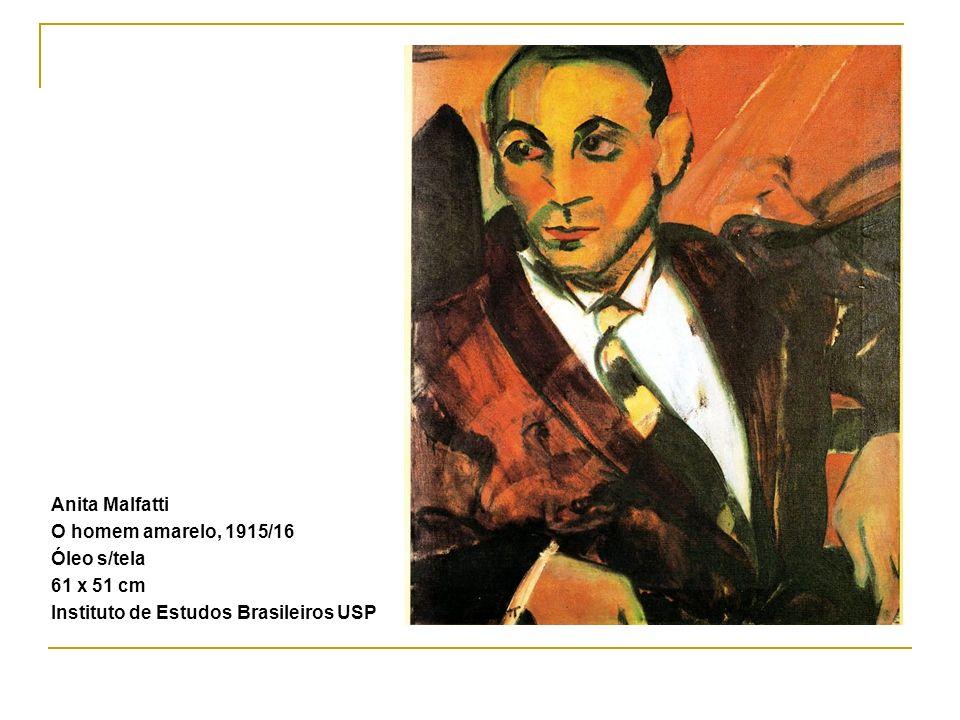 Anita Malfatti O homem amarelo, 1915/16 Óleo s/tela 61 x 51 cm Instituto de Estudos Brasileiros USP