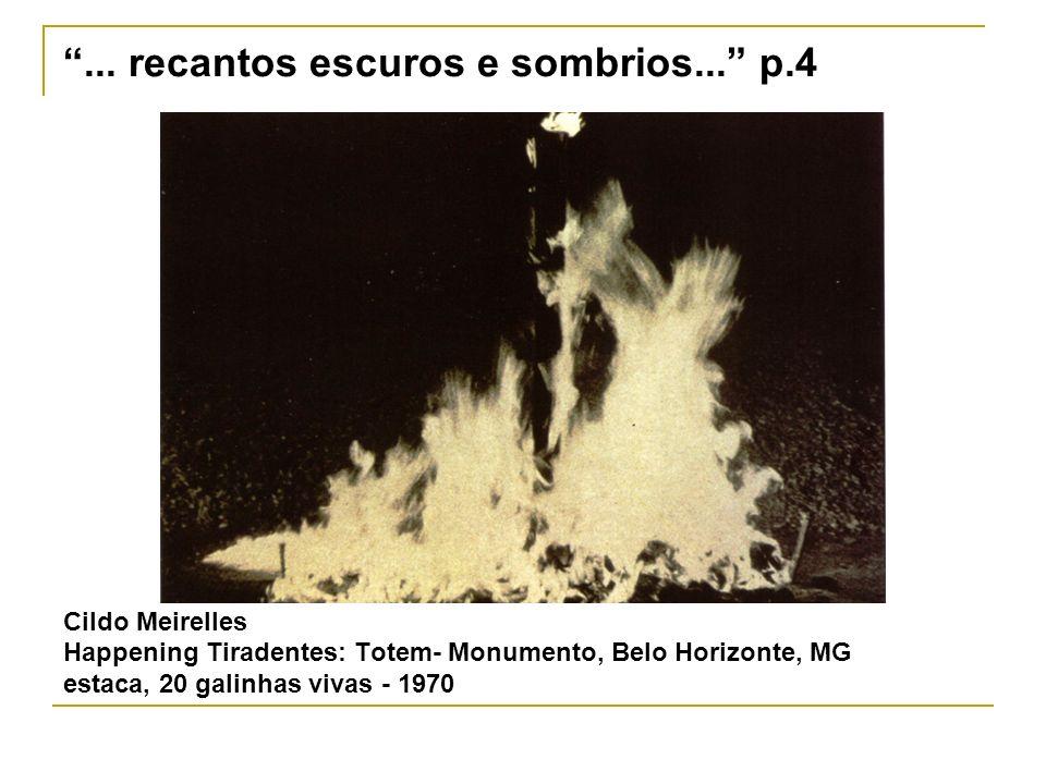 Cildo Meirelles Happening Tiradentes: Totem- Monumento, Belo Horizonte, MG estaca, 20 galinhas vivas - 1970... recantos escuros e sombrios... p.4