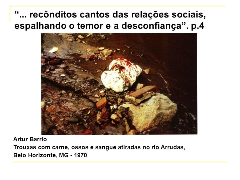 ... recônditos cantos das relações sociais, espalhando o temor e a desconfiança. p.4 Artur Barrio Trouxas com carne, ossos e sangue atiradas no rio Ar