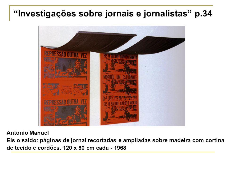 Antonio Manuel Eis o saldo: páginas de jornal recortadas e ampliadas sobre madeira com cortina de tecido e cordões. 120 x 80 cm cada - 1968 Investigaç