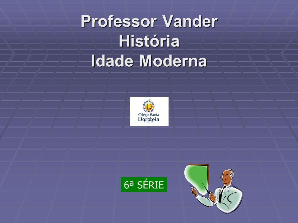 Professor Vander História Idade Moderna 6ª SÉRIE