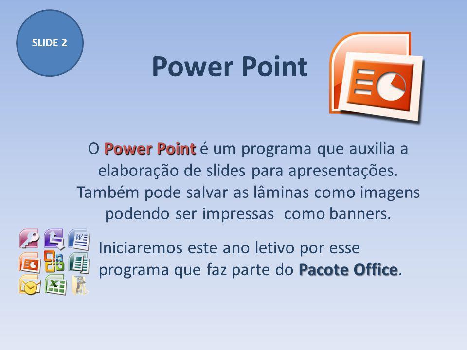 Power Point Power Point O Power Point é um programa que auxilia a elaboração de slides para apresentações. Também pode salvar as lâminas como imagens