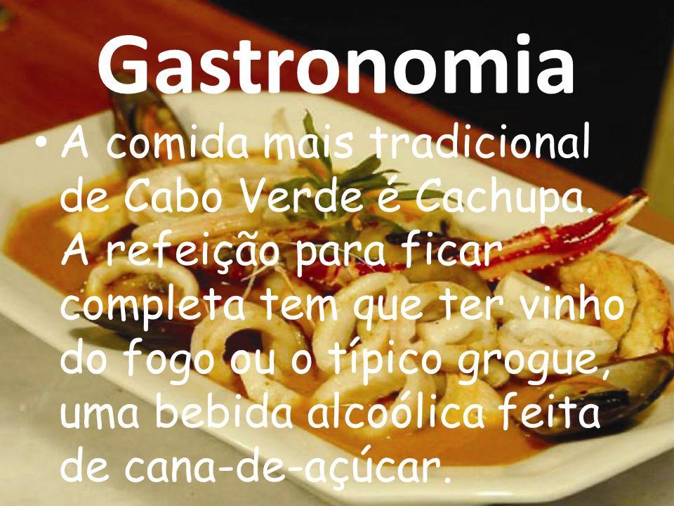 Gastronomia A comida mais tradicional de Cabo Verde é Cachupa. A refeição para ficar completa tem que ter vinho do fogo ou o típico grogue, uma bebida