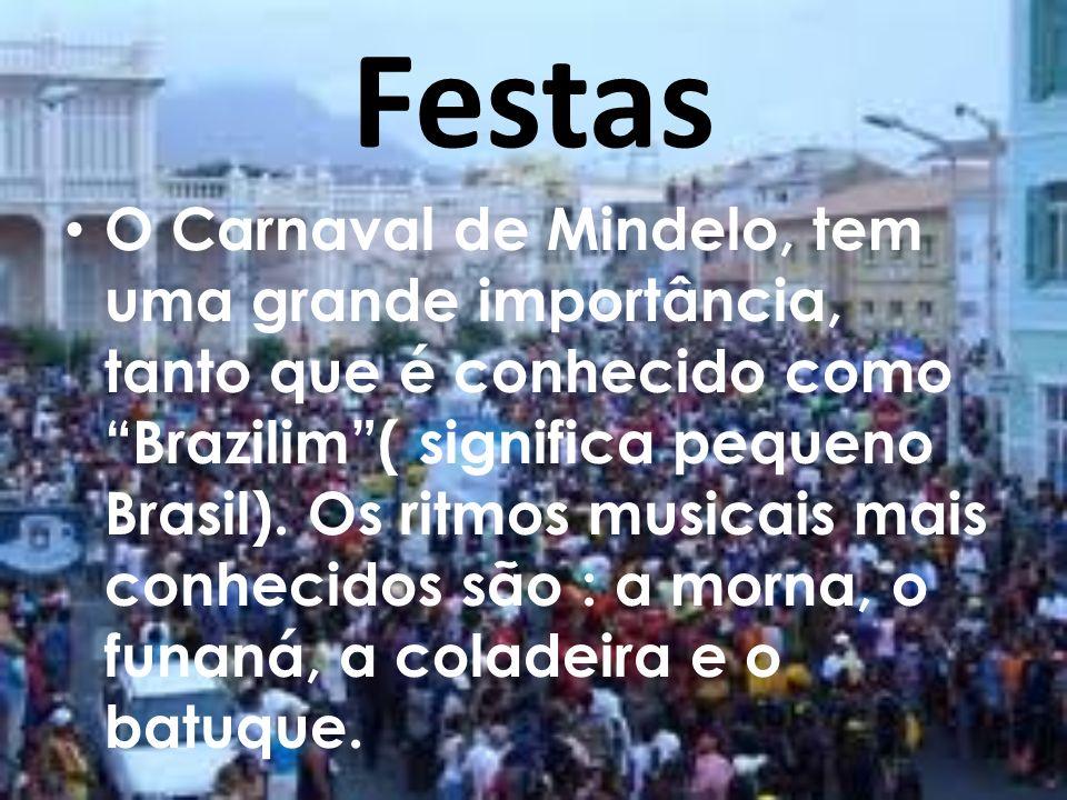 Festas O Carnaval de Mindelo, tem uma grande importância, tanto que é conhecido como Brazilim( significa pequeno Brasil). Os ritmos musicais mais conh