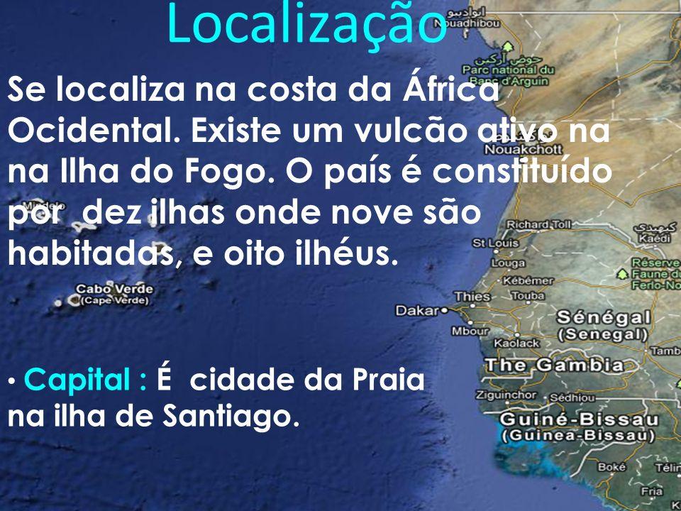 Localização Capital : É cidade da Praia na ilha de Santiago. Se localiza na costa da África Ocidental. Existe um vulcão ativo na na Ilha do Fogo. O pa