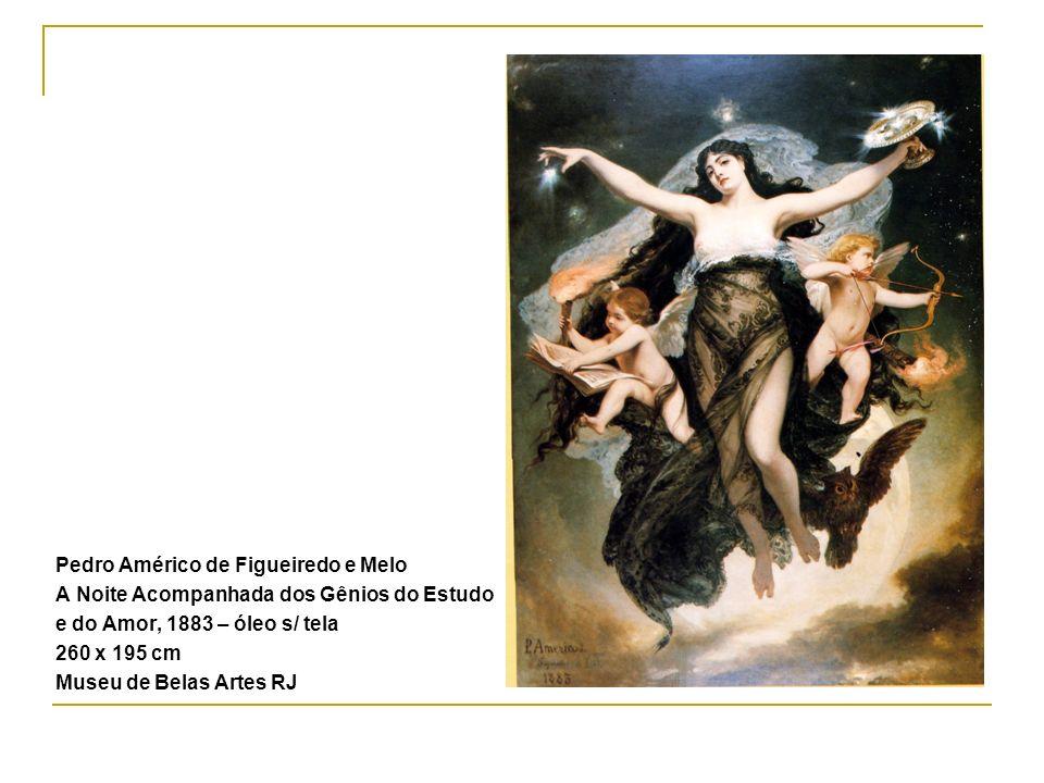 Pedro Américo de Figueiredo e Melo A Noite Acompanhada dos Gênios do Estudo e do Amor, 1883 – óleo s/ tela 260 x 195 cm Museu de Belas Artes RJ