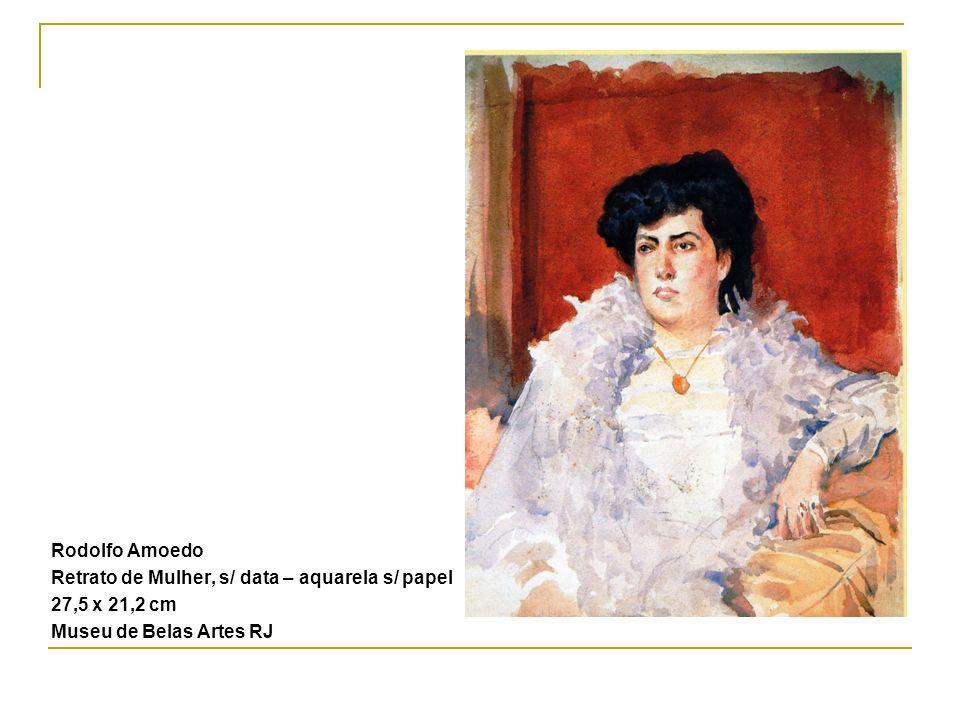 Rodolfo Amoedo Retrato de Mulher, s/ data – aquarela s/ papel 27,5 x 21,2 cm Museu de Belas Artes RJ