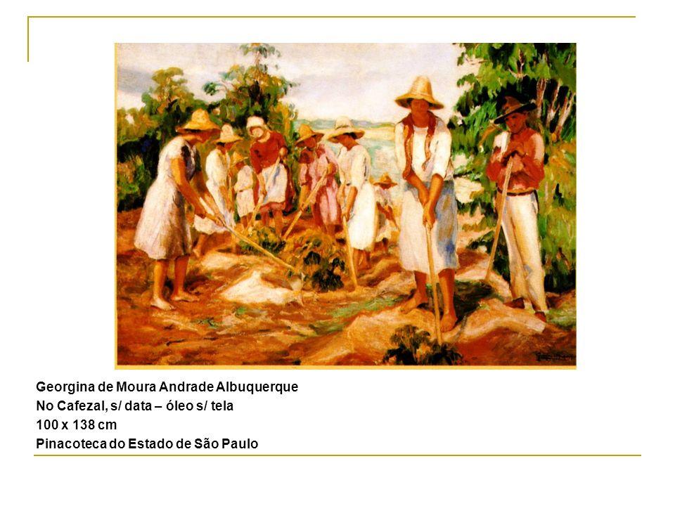 Georgina de Moura Andrade Albuquerque No Cafezal, s/ data – óleo s/ tela 100 x 138 cm Pinacoteca do Estado de São Paulo