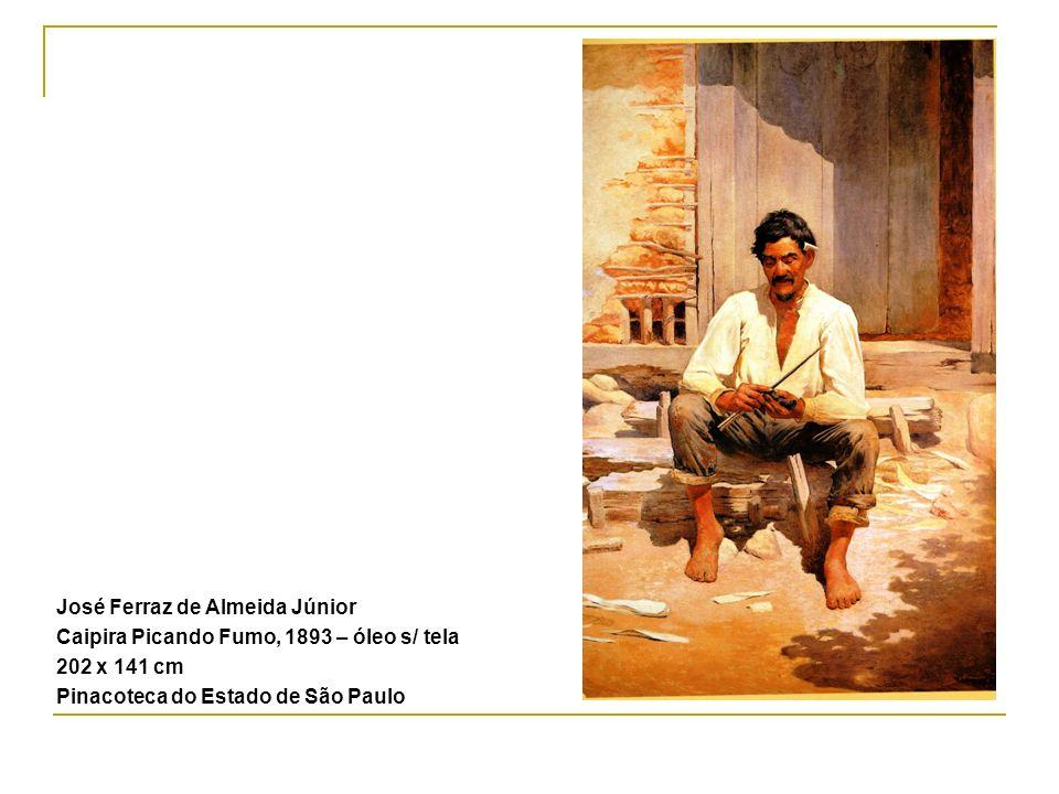 José Ferraz de Almeida Júnior Caipira Picando Fumo, 1893 – óleo s/ tela 202 x 141 cm Pinacoteca do Estado de São Paulo