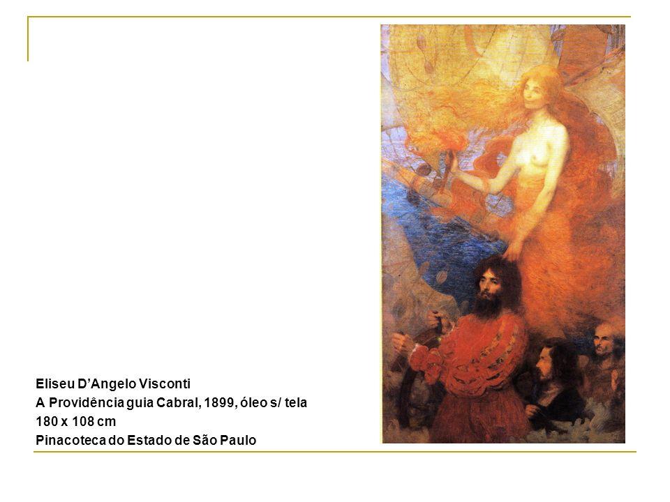Eliseu DAngelo Visconti A Providência guia Cabral, 1899, óleo s/ tela 180 x 108 cm Pinacoteca do Estado de São Paulo