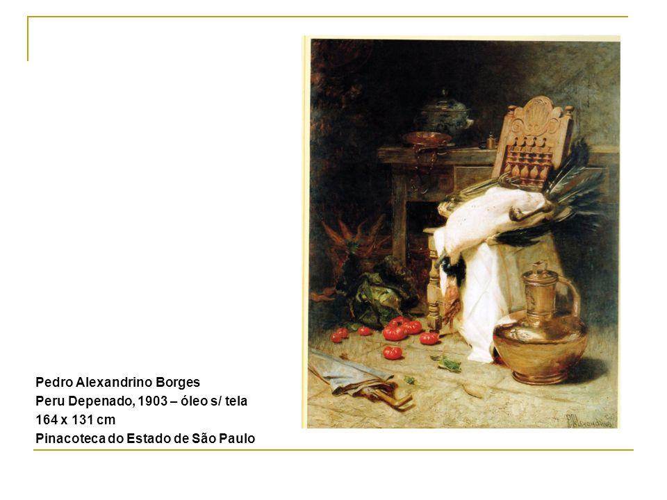 Pedro Alexandrino Borges Peru Depenado, 1903 – óleo s/ tela 164 x 131 cm Pinacoteca do Estado de São Paulo