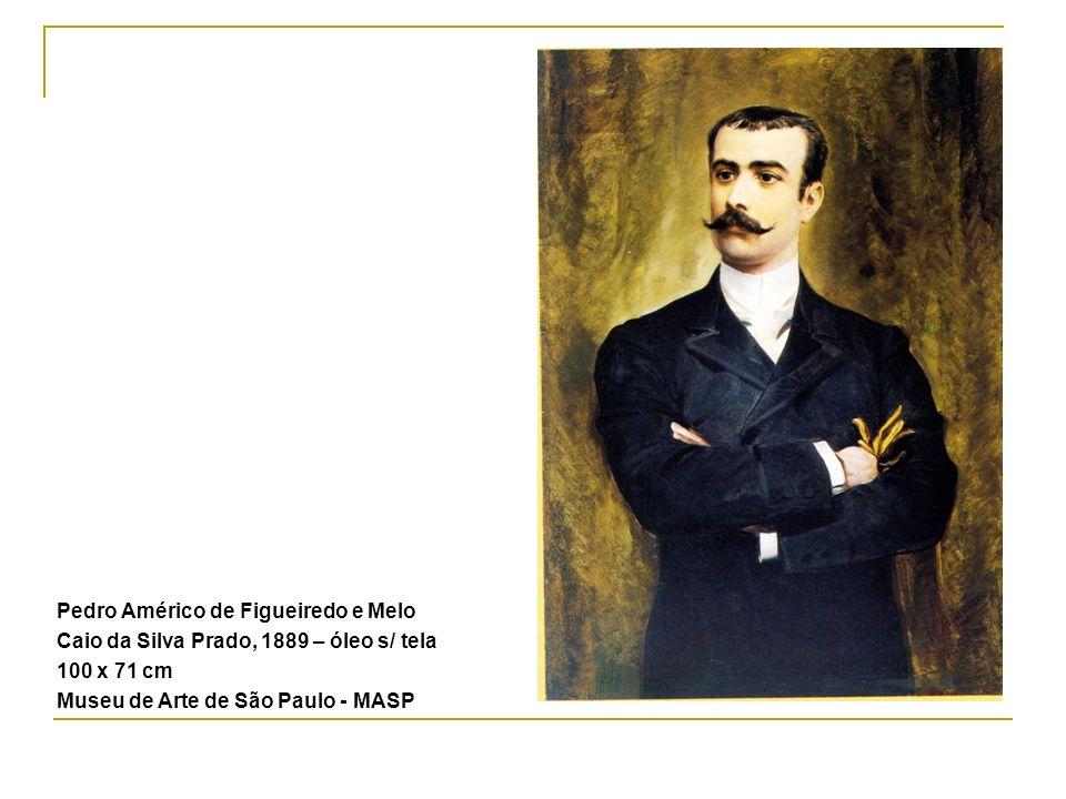 Pedro Américo de Figueiredo e Melo Caio da Silva Prado, 1889 – óleo s/ tela 100 x 71 cm Museu de Arte de São Paulo - MASP