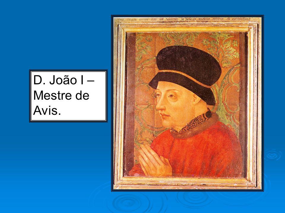 D. João I – Mestre de Avis.