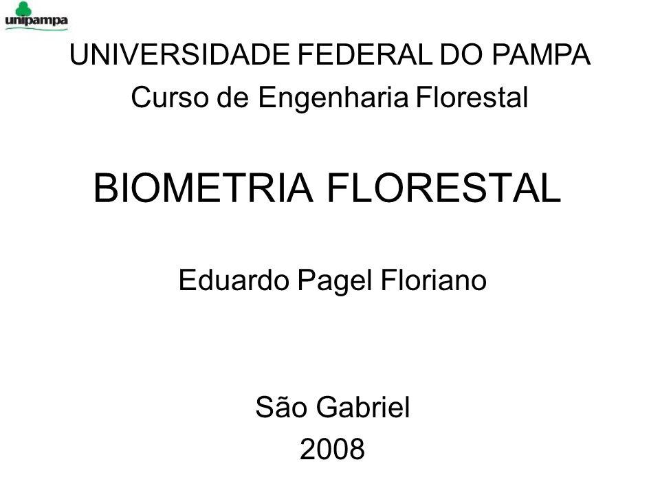 BIOMETRIA FLORESTAL Eduardo Pagel Floriano São Gabriel 2008 UNIVERSIDADE FEDERAL DO PAMPA Curso de Engenharia Florestal