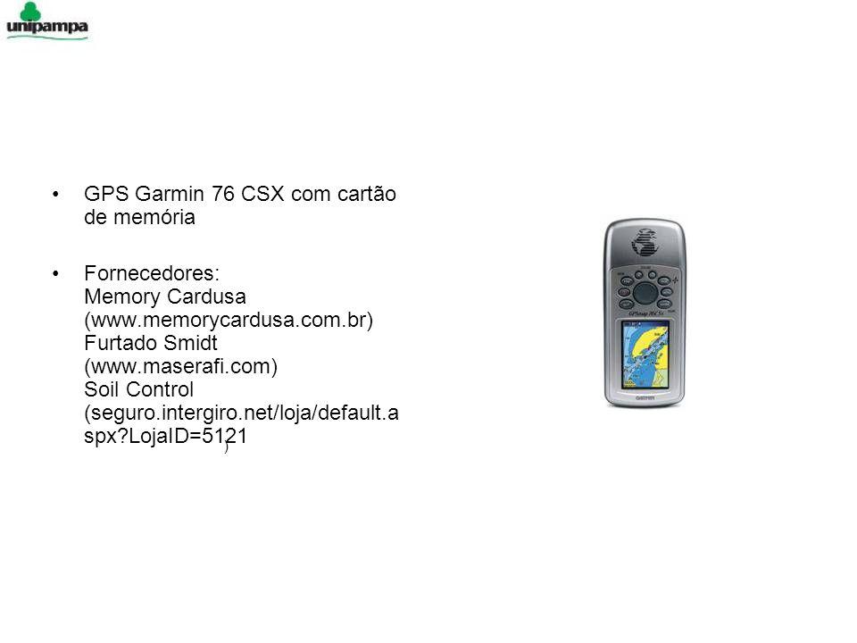 GPS Garmin 76 CSX com cartão de memória Fornecedores: Memory Cardusa (www.memorycardusa.com.br) Furtado Smidt (www.maserafi.com) Soil Control (seguro.intergiro.net/loja/default.a spx?LojaID=5121 )