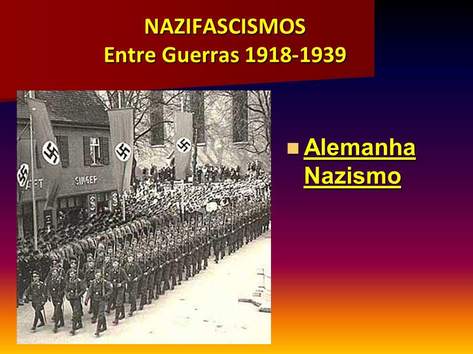 NAZIFASCISMOS Entre Guerras 1918-1939 Alemanha Nazismo Alemanha Nazismo