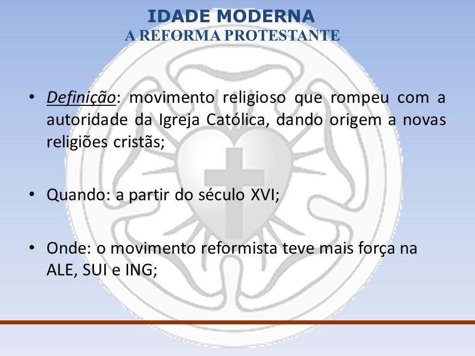IDADE MODERNA A REFORMA PROTESTANTE Definição: movimento religioso que rompeu com a autoridade da Igreja Católica, dando origem a novas religiões cris