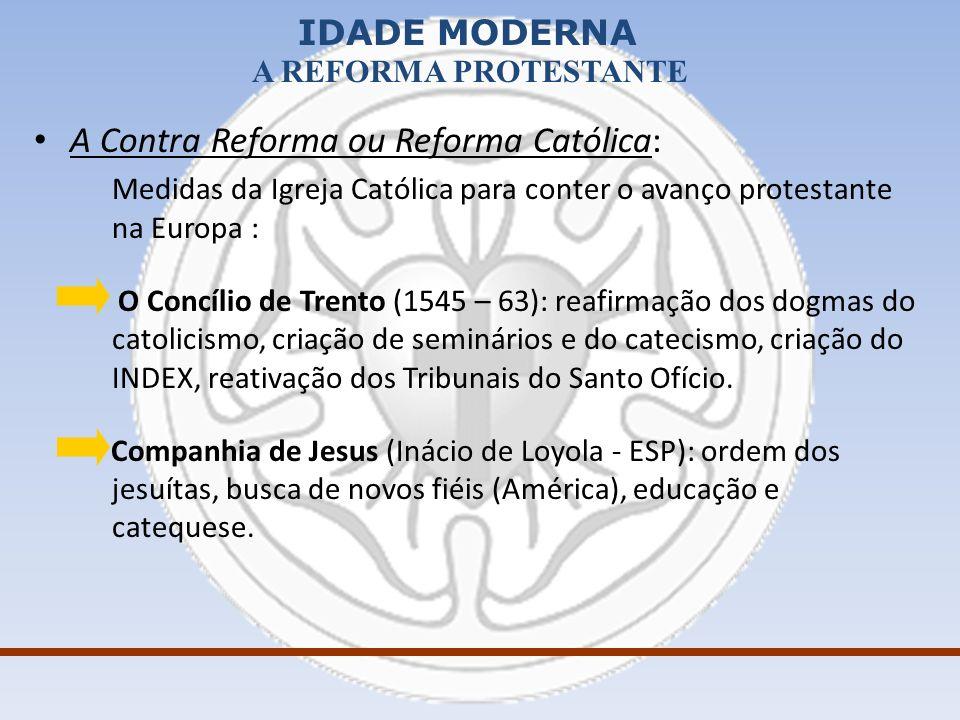 IDADE MODERNA A REFORMA PROTESTANTE A Contra Reforma ou Reforma Católica: Medidas da Igreja Católica para conter o avanço protestante na Europa : O Co