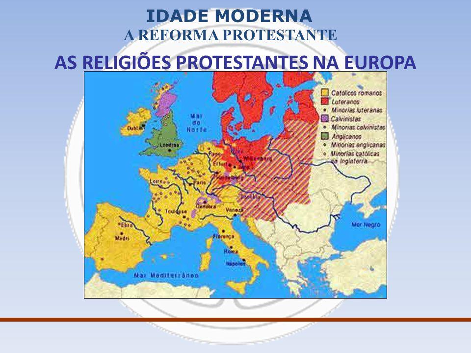 IDADE MODERNA A REFORMA PROTESTANTE AS RELIGIÕES PROTESTANTES NA EUROPA