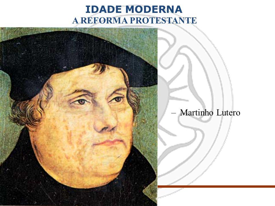 IDADE MODERNA A REFORMA PROTESTANTE –Martinho Lutero